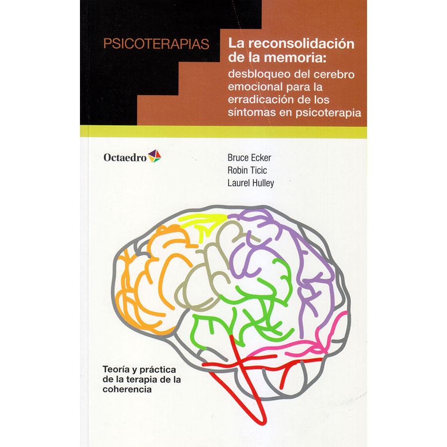 La Reconsolidacion De La Memoria Desbloqueo Del Cerebro Emocional Para La Erradicacion De Los Sintomas En