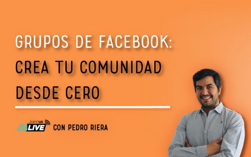 Facebook Groups: crea tu comunidad desde cero